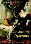 Consuming splendor society and culture in seventeenth-century England
