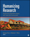 Humanizing research decolonizing qualitative inquiry with youth and communities