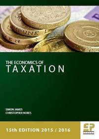 The economics of taxation: principles, policy and practice: 2015/2016/ Simon James, Christopher Nobes