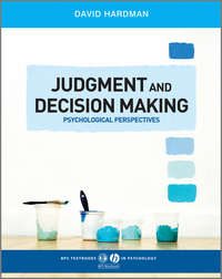Judgment and decision making: psychological perspectives/ David Hardman