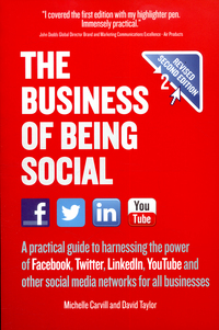 The business of being social a practical guide to harnessing the power of Facebook, Twitter, LinkedIn, YouTube and other social media networks for all businesses