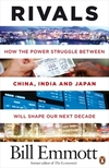 Rivals how the power struggle between China, India and Japan will shape our next decade
