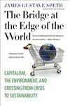 The bridge at the edge of the world capitalism, the environment, and crossing from crisis to sustainability