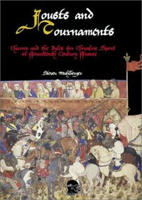 Jousts And Tournaments Charny The Rules For Chivalric Sport In Fourteenth Century France