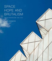 Space, hope and brutalism English architecture, 1945-1975