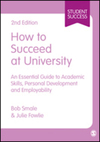 How to succeed at university an essential guide to academic skills, personal development and employability