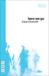 Here we go/ Caryl Churchill