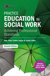 Practice education in social work: achieving professional standards/ Pam Field, Cathie Jasper & Lesley Littler