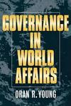 Governance in world affairs/ Oran R. Young