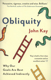 Obliquity: why our goals are best achieved indirectly/ John Kay