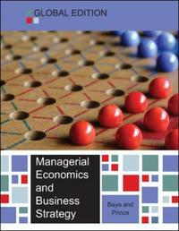 Managerial economics and business strategy/ Michael R. Baye, Jeffrey T. Prince; with contributions from Jay Squalli