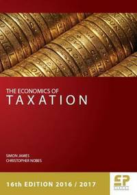 The economics of taxation: principles, policy and practice/ Simon James, Christopher Nobes