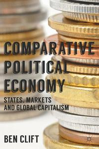 Comparative political economy: states, markets and global capitalism/ Ben Clift