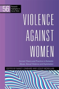 Violence against women: current theory and practice in domestic abuse, sexual violence and exploitation/ edited by Nancy Lombard and Lesley McMillan