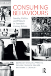 Consuming behaviours: identity, politics and pleasure in twentieth-century Britain/ edited by Erika Rappaport, Sandra Trudgen Dawson and Mark J. Crowley