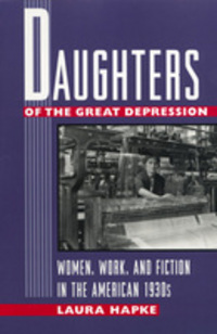 Daughters of the Great Depression: women, work and fiction in the American 1930s