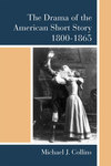 The drama of the American short story, 1800-1865/ Michael J. Collins