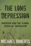 The long depression: how it happened, why it happened, and what happens next/ Michael Roberts