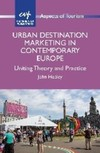 Urban destination marketing in contemporary Europe: uniting theory and practice/ John Heeley
