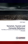 Terrorism, tourism and consumer behaviour: the effects of terrorism on the decision making process of tourists/ David Capper