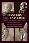 Masters of the universe: Hayek, Friedman, and the birth of neoliberal politics/ Daniel Stedman Jones; with a new preface by the author