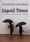 Liquid times: living in an age of uncertainty/ Zygmunt Bauman