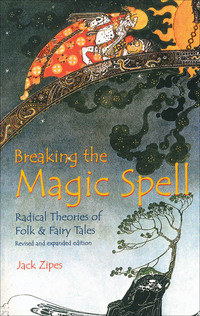 Breaking the magic spell: radical theories of folk and fairy tales/ Jack Zipes