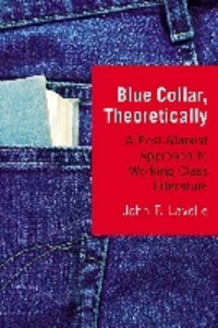 Blue collar, theoretically: a post-Marxist approach to working class literature