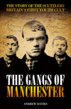 The gangs of Manchester: the story of the scuttlers, Britain's first youth cult