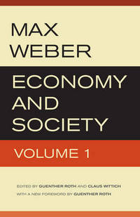 Economy and society: an outline of interpretive sociology. Volume 1