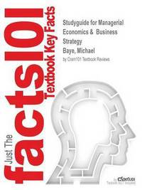 Studyguide for Managerial economics & business strategy by Michael Baye, 8th edition