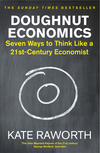 Doughnut economics: seven ways to think like a 21st century economist