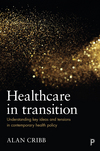 Healthcare in transition: understanding key ideas and tensions in health policy