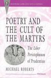 Poetry and the cult of the martyrs: the Liber Peristephanon of Prudentius