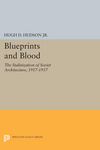 Blueprints and blood: the Stalinization of Soviet architecture, 1917-1937