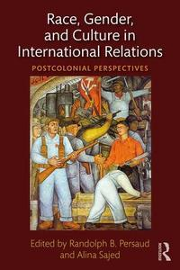 Race, gender, and culture in international relations: postcolonial perspectives