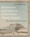 Architecture and urbanism in the French Atlantic empire: state, church, and society, 1604-1830