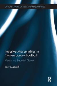Inclusive masculinities in contemporary football: men in the beautiful game