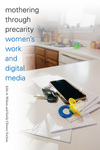 Mothering through precarity: women's work and digital media