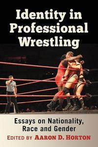 Identity in professional wrestling: essays on nationality, race and gender