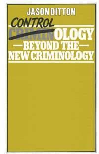 Contrology beyond the new criminology Jason Ditton