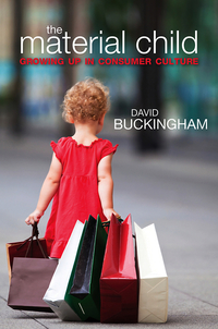 The material child: growing up in consumer culture
