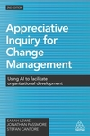 Appreciative inquiry for change management [Second edition]: using AI to facilitate organizational development