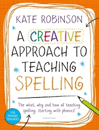 A creative approach to teaching spelling: the what, why and how of teaching spelling - starting with phonics!