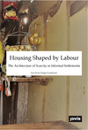 Housing shaped by labour: the architecture of scarcity in informal settlements