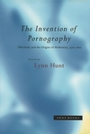 The invention of pornography: obscenity and the origins of modernity, 1500-1800