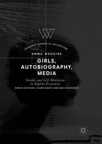 Girls, autobiography, media: gender and self-mediation in digital economies