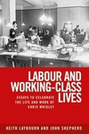 Labour and working-class lives: essays to celebrate the life and work of Chris Wrigley