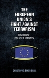 The European Union's fight against terrorism: discourse, policies, identity