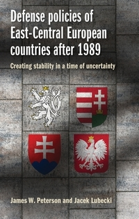 Defense policies of East-Central European countries after 1989: creating stability in a time of uncertainty